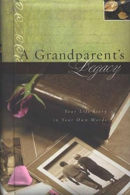 A Grandparent's Legacy: Your Life Story in Your Own Words  -