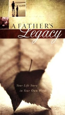 A Father's Legacy: Your Life Story in Your Own Words  -