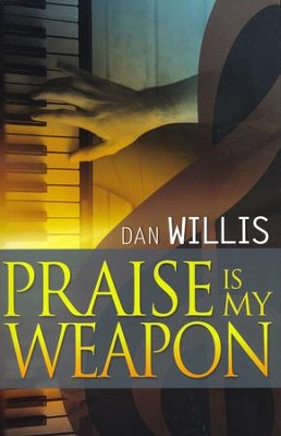 Praise is My Weapon  -     By: Dan Willis