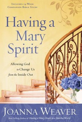 Having a Mary Spirit: Allowing God to Change Us from the Inside Out - eBook  -     By: Joanna Weaver