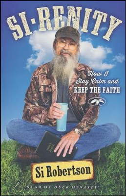 Si-renity: How I Stay Calm and Keep the Faith  -     By: Si Robertson