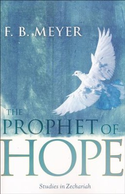 The Prophet Of Hope: Studies In Zechariah   -     By: F.B. Meyer