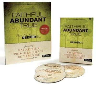 Faithful, Abundant, True - Leader Kit: Three Lives Going Deeper Still  -     By: Beth Moore, Kay Arthur, Priscilla Shirer