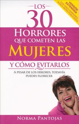 Los 30 Horrores que Cometen las Mujeres y Como Evitarlos  (30 Horrors That Women Make and How to Avoid Them)  -     By: Norma Pantojas