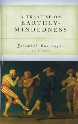A Treatise on Earthly-Mindedness   -     By: Jeremiah Burroughs