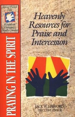 Praying in the Spirit: Heavenly Resources for Praise and Intercession, Spirit-Filled Life Kingdom Dynamics Study Guides  -     Edited By: Jack Hayford     By: Jack Hayford, ed.