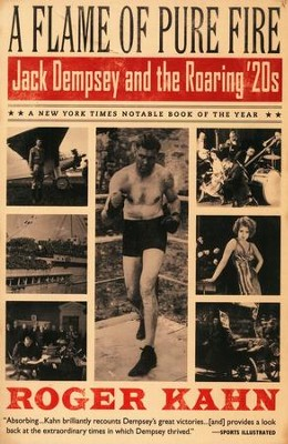 A Flame of Pure Fire: Jack Dempsey and the Roaring '20s   -     By: Roger Kahn