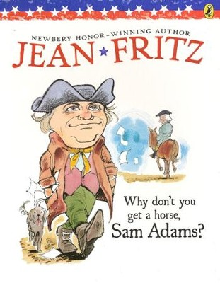 Why Don't You Get a Horse, Sam Adams?  -     By: Jean Fritz