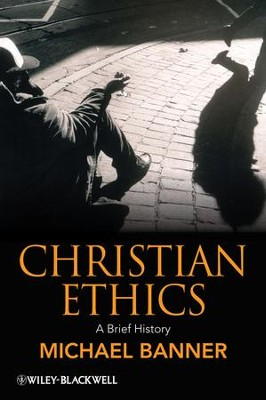 Christian Ethics: A Brief History  -     By: Michael Banner
