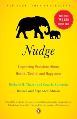 Nudge: Improving Decisions about Health, Wealth, and Happiness  -     By: Richard H. Thaler, Cass R. Sunstein