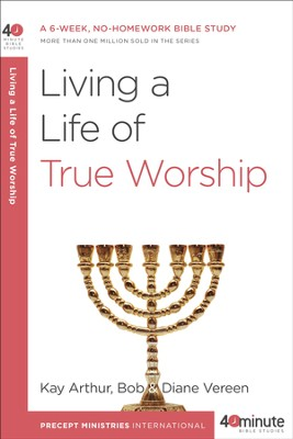 Living a Life of True Worship - eBook  -     By: Kay Arthur