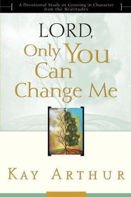 Lord, Only You Can Change Me: A Devotional Study on Growing in Character from the Beatitudes - eBook  -     By: Kay Arthur