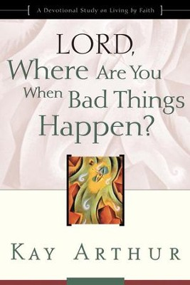 Lord, Where Are You When Bad Things Happen?: A Devotional Study on Living by Faith - eBook  -     By: Kay Arthur