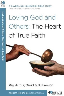 Loving God and Others: The Heart of True Faith - eBook  -     By: Kay Arthur, David Lawson, B.J. Lawson