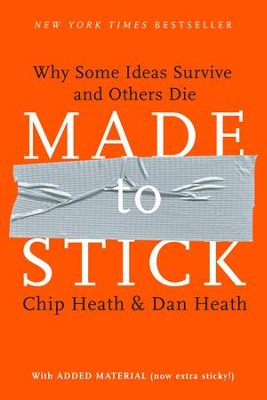 Made to Stick: Why Some Ideas Survive and Others Die - eBook  -     By: Chip Heath, Dan Heath