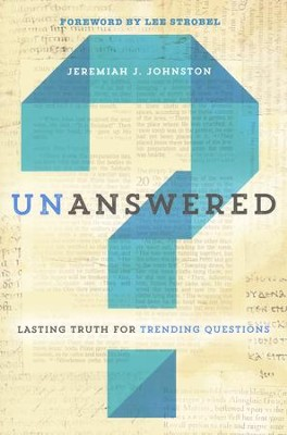 Unanswered: Lasting Truth for Trending Questions   -     By: Jeremiah J. Johnston