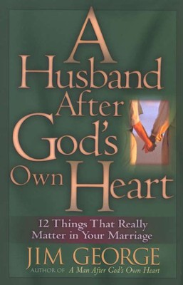 A Husband After God's Own Heart: 12 Things That Really Matter in Your Marriage - Slightly Imperfect  -     By: Jim George