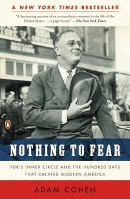 Nothing to Fear: FDR's Inner Circle and the Hundred Days That Created Modern America  -     By: Adam Cohen