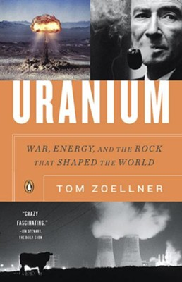 Uranium: War, Energy, and the Rock That Shaped the World  -     By: Tom Zoellner