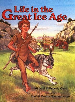 Life in the Great Ice Age   -     Edited By: Earl Snellenburger, Bonita Snellenburger     By: Michael Oard, Beverly Oard