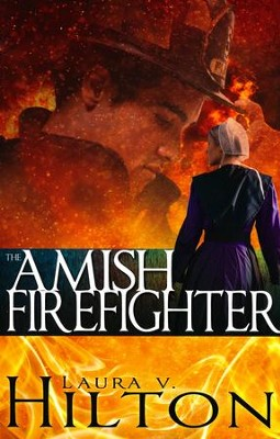The Amish Firefighter   -     By: Laura Hilton