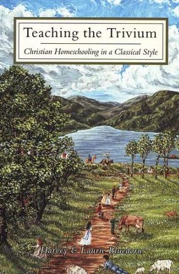 Teaching the Trivium: Christian Homeschooling in a  Classical Style  -     By: Harvey Bluedorn, Laurie Bluedorn
