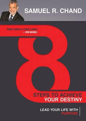 8 Steps to Achieve Your Destiny: Lead Your Life with Purpose  -     By: Samuel R. Chand