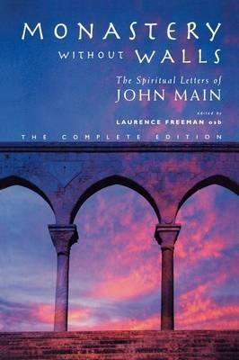 Monastery without Walls: The Spiritual Letters of John Main  -     Edited By: Laurence Freeman