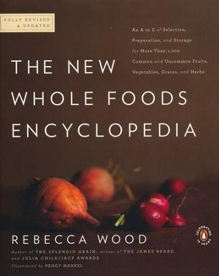The New Whole Foods Encyclopedia: A Comprehensive Resource for Healthy Eating  -     By: Rebecca Wood