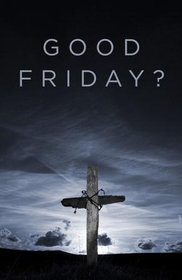 Good Friday? (ESV), Pack of 25 Tracts   -