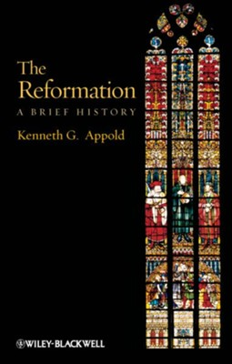 The Reformation: A Brief History  -     By: Kenneth G. Appold