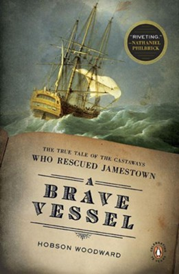 A Brave Vessel: The True Tale of the Castaways Who Rescued Jamestown and Inspired Shakespeare's Tempest  -     By: Hobson Woodward