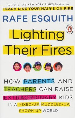Lighting Their Fires: Raising Extraordinary Children in a Mixed-up, Muddled-up, Shook-up World  -     By: Rae Esquith