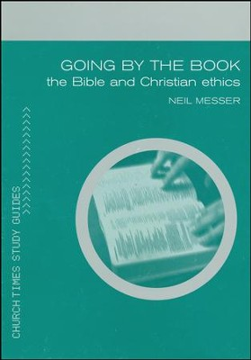 Going by the Book: Exploring Ethics and the Bible  -     By: Neil Messer