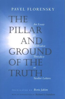 The Pillar and Ground of the Truth: An Essay in Orthodox Theodicy in Twelve Letters  -     By: Pavel Florensky