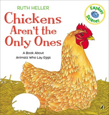 Chickens Aren't the Only Ones: A Book About Animals That Lay Eggs  -     By: Ruth Heller