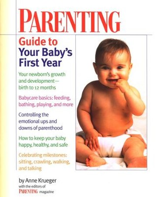 Parenting Guide to Your Baby's First Year   -     Edited By: Parenting Magazine     By: Anne Krueger