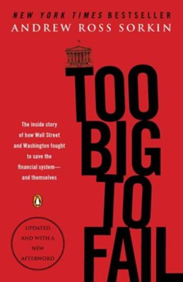 To Big To Fail: The Inside Story of how Wall Street and Washington fought to save the financial system - and themselves  -     By: Andrew Ross Sorkin