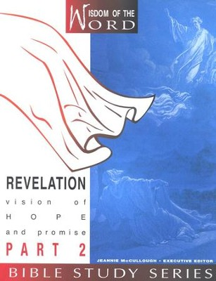 Revelation Part 2, Vision of Hope & Promise: Wisdom of the Word Series   -     Edited By: Jeannie McCullough