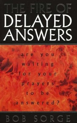 The Fire of Delayed Answers  -     By: Bob Sorge