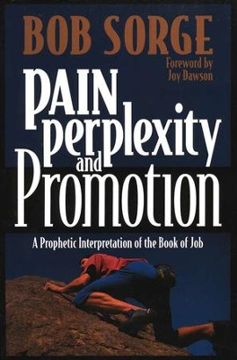 Pain, Perplexity, and Promotion:  A Prophetic Interpretation of the book of Job  -     By: Bob Sorge