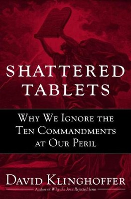 Shattered Tablets: Why We Ignore the Ten Commandments at Our Peril - eBook  -     By: David Klinghoffer