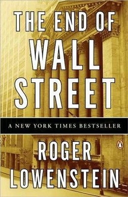 The End of Wall Street   -     By: Roger Lowenstein