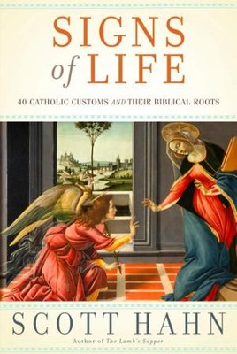 Signs of Life: 40 Catholic Customs and Their Biblical Roots - eBook  -     By: Scott Hahn