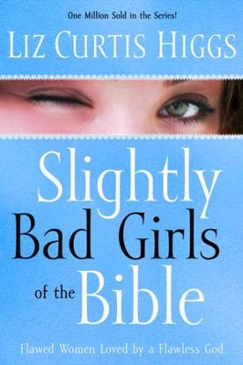 Slightly Bad Girls of the Bible: Flawed Women Loved by a Flawless God - eBook  -     By: Liz Curtis Higgs