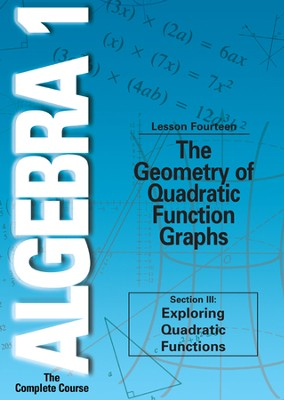 Algebra 1 - The Complete Course: The Geometry of Quadratic Function Graphs DVD  -
