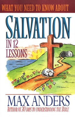 What You Need To Know About Salvation   -     By: Max Anders