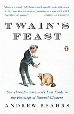 Twain's Feast: Searching for America's Lost Foods in the Footsetps of Samuel Clemens  -     By: Andrew Beahrs