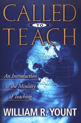 Called to Teach: An Introduction to the Ministry of Teaching  -     By: William Yount