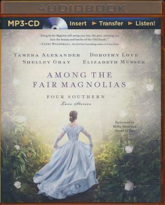 Among the Fair Magnolias: Four Southern Love Stories - unabridged audio book on MP3-CD  -     By: Dorothy Love, Elizabeth Musser, Shelley Gray, Tamera Alexander